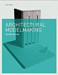 Architectural Modelmaking by Nick Dunn (2014-09-30)