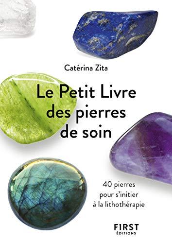 Le Petit Livre des pierres de soin - 40 pierres pour s'initier à la lithothérapie par Catérina ZITA