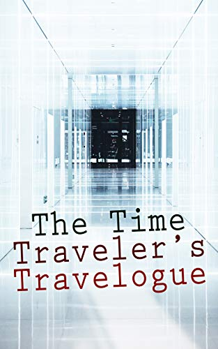 The Time Traveler's Travelogue: Sci-Fi Collection: The Time Machine, The Night Land, A Connecticut Yankee in King Arthur's Court, The Shadow out of Time & The Ship of Ishtar (English Edition)