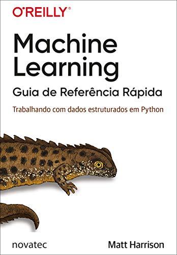 Machine Learning - Guia de Referência Rápida: Trabalhando com dados estruturados em Python (Portuguese Edition)