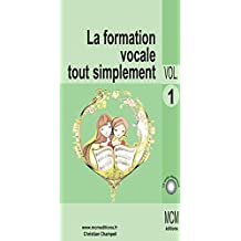La Formation Vocale Tout Simplement Volume 1: musique classique (French Edition)