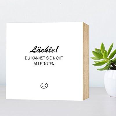 Laechle! Du kannst sie nicht alle toeten - Holzbild Holzschild Wandbild Dekoration Deko Aufsteller Geschenk Geburtstagsgeschenk Mitbringsel Typografie Kunstdruck witzig lustiger Druck mit Spruch auf HOLZ 15x15cm schwarz-weiss.