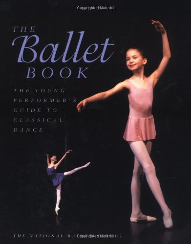 The Ballet Book: The Young Performer's Guide to Classical Dance (Young Performer's Guides (Paperback))