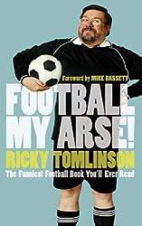 Football My Arse by Ricky Tomlinson (2005-09-19)