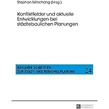 Konfliktfelder und aktuelle Entwicklungen bei staedtebaulichen Planungen (Berliner Schriften zur Stadt- und Regionalplanung 24)