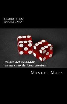 Diario de un infortunio: Relato del cuidador en un caso de ictus cerebral (Spanish Edition) von [Mata, Manuel]