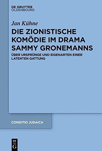 Die zionistische Komödie im Drama Sammy Gronemanns: Über Ursprünge und Eigenarten einer latenten Gattung (Conditio Judaica, Band 94)