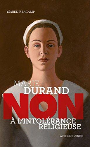 Marie Durand : Non à l'intolérance religieuse (Ceux qui ont dit non) par Ysabelle Lacamp