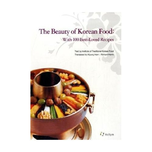 Beauty of Korean Food: With 100 Best-Loved Recipes by Institute of Traditional Korean Food