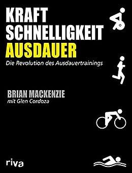 Kraft, Schnelligkeit, Ausdauer: Die Revolution des Ausdauertrainings (German Edition) di [MacKenzie, Brian, Cordoza, Glen]