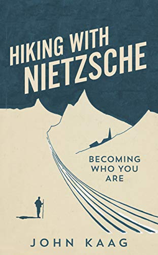 Hiking With Nietzsche: Becoming Who You Are por John Kaag