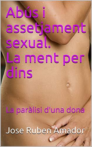 Abús i assetjament sexual.  La ment per dins : La paràlisi d'una dona  (Catalan Edition) par Jose Ruben Amador