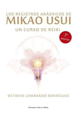 Los registros akáshicos de Mikao Usui: Un curso de Reiki por Octavio Lombardo Rodriguez