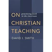 On Christian Teaching: Practicing Faith in the Classroom