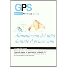 Alimentacion del nino durante el primer ano / Child Feeding During the First Year (Guias De Psicologia Y Salud / Psychology and Health Guides)