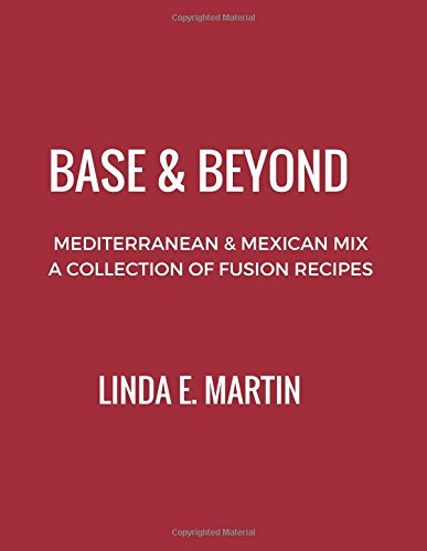 Mix-fusion (Base and Beyond: Mediterranean and Mexican Mix, A Collection of Fusion Recipes)