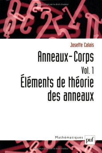 Anneaux-Corps, volume 1 : Eléments de théorie des anneaux