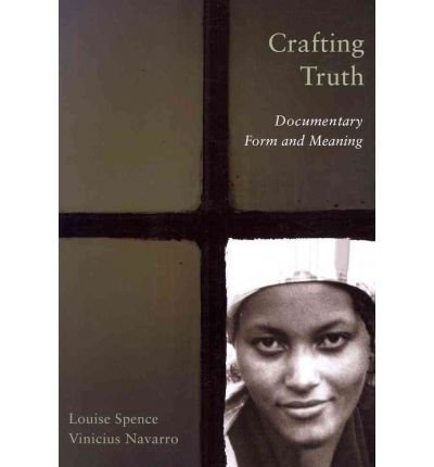 [(Crafting Truth: Documentary Form and Meaning)] [Author: Louise Spence] published on (January, 2011)