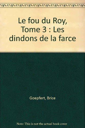 Le fou du Roy, Tome 3 : Les dindons de la farce par Brice Goepfert, Patrick Cothias
