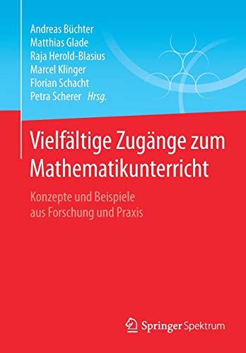 Vielfältige Zugänge zum Mathematikunterricht: Konzepte und Beispiele aus Forschung und Praxis
