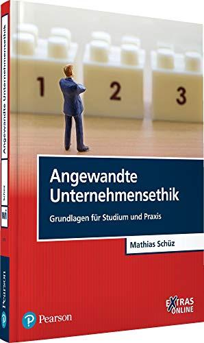 Angewandte Unternehmensethik: Grundlagen für Studium und Praxis (Pearson Studium - Economic BWL)