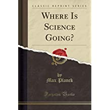 Where Is Science Going? (Classic Reprint)