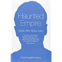 Haunted Empire: Apple After Steve Jobs by Yukari Iwatani Kane (2014-03-03)