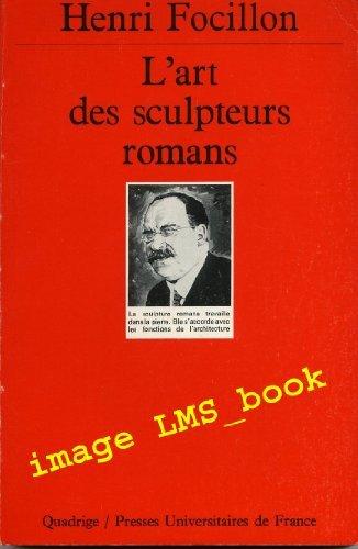 L'Art des sculpteurs romans : Recherches sur l'histoire des formes par Henri Focillon