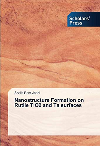 Nanostructure Formation on Rutile TiO2 and Ta surfaces por Shalik Ram Joshi