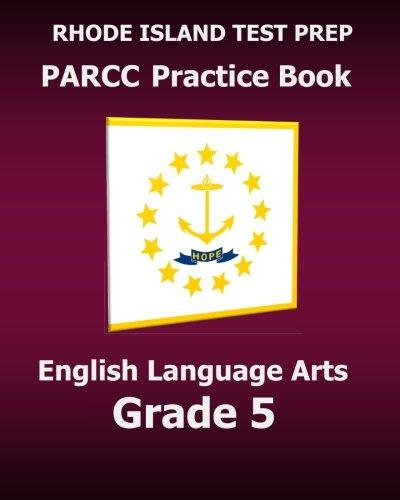 RHODE ISLAND TEST PREP PARCC Practice Book English Language Arts Grade 5: Preparation for the PARCC English Language Arts/Literacy Tests