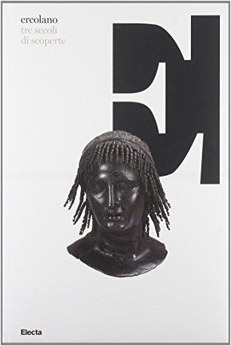 Ercolano, tre secoli di scoperte. Catalogo della mostra (Napoli, 16 ottobre 2008-13 aprile 2009). Ediz. illustrata (Cataloghi di mostre)