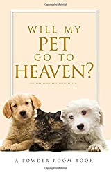 Will My Pet Go To Heaven?: A Power Room Book (Powder Room)