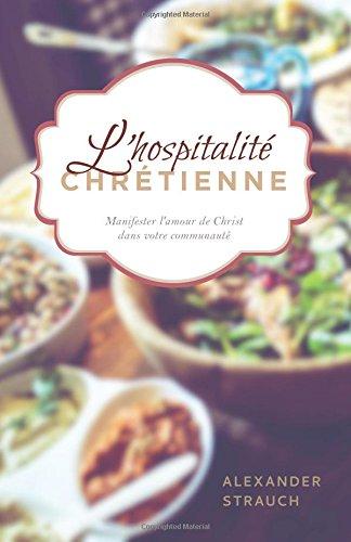 Lhospitalit chrtienne (The Hospitality Commands): Manifester lamour de Christ dans votre communaut
