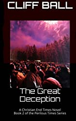 The Great Deception: Christian End Times Novel (Perilous Times) (Volume 2) by Cliff Ball (2016-02-22)