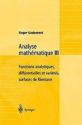 Analyse Mathématique Iii: Fonctions Analytiques, Différentielles Et Variétés, Surfaces De Riemann (French Edition): 3