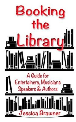 [(Booking the Library: A Guide for Entertainers, Musicians, Speakers and Authors)] [Author: Jessica Brawner] published on (February, 2015)