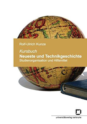 Kursbuch Neueste und Technikgeschichte: Studienorganisation und Hilfsmittel (Technikdiskurse - Karlsruher Studien zur Technikgeschichte)