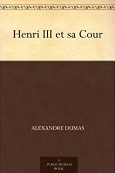 Henri III et sa Cour par [Dumas, Alexandre]