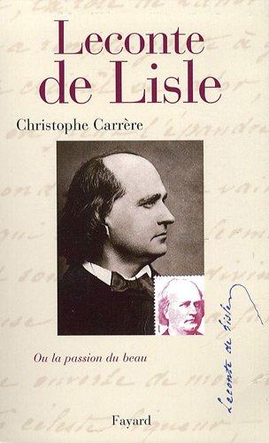 Leconte de Lisle ou la Passion du beau par Christophe Carrère