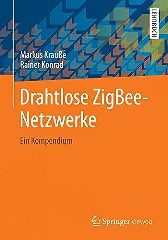 Drahtlose ZigBee-Netzwerke: Ein Kompendium