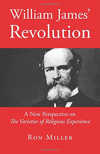 William James' Revolution: A New Perspective on The Varieties of Religious Experience