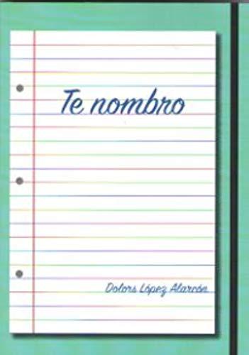 Te nombro por Dolors Lopez Alarcon