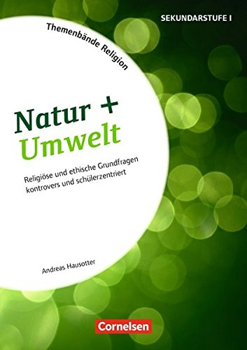 Themenbände Religion: Natur + Umwelt: Religiöse und ethische Grundfragen kontrovers und schülerzentriert. Kopiervorlagen
