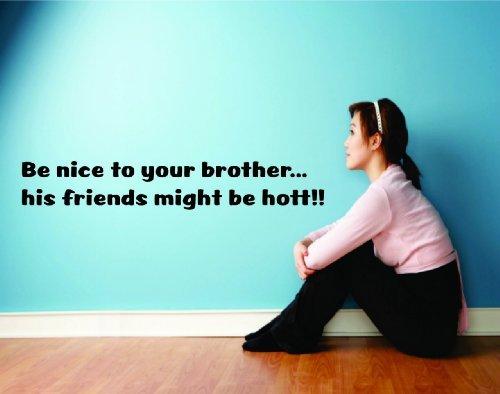 Wandaufkleber aus Vinyl, für Kinderzimmer mit englischsprachiger Aufschrift:Be Nice to Your Brother His Friends Might Be Hot, Größe: 10,2 x 40,6 cm, 22 Farben erhältlich