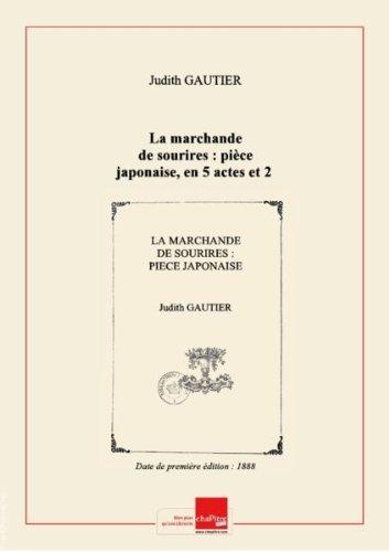 La marchande de sourires : pièce japonaise, en 5 actes et 2 parties / Judith Gautier ; prologue par Armand Sylvestre ; musique de Benedictus [Edition de 1888] par Judith (1845-1917) Gautier