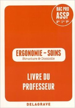 Ergonomie - Soins 2e/1e/Tle Bac Pro ASSP : Livre du professeur de Karima Elhaddaoui ,Abdelkader Elhaddaoui ( 17 avril 2015 )