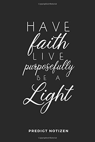 Have Faith Live Purposefully Be A Light Predigt Notizbuch: 6x9 (Handtaschenformat) Platz für 50 Predigten, Bibelverse, Prediger, Notizen: Alles ... festgehalten! Perfekter Gottesdienstbegleiter