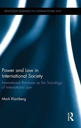 Power and Law in International Society: International Relations as the Sociology of International Law (Routledge Research in International Law)