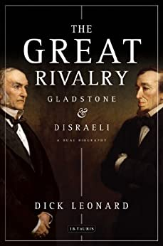 Great Rivalry, The: Gladstone and Disraeli by [Leonard, Dick]