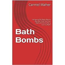 Bath Bombs: Amazing DIY Bath Bomb Recipes that You Can Make At Home for a Luxury Bath (Bath Recipes, DIY Home Recipes Book 1) (English Edition)